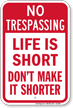 Do Not Make Life Shorter Trespassing Sign
