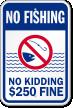 No Kidding $250 Fine No Fishing Sign