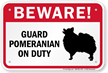 Beware! Guard Pomeranian On Duty Guard Dog Sign