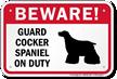 Beware! Guard Cocker Spaniel On Duty Sign