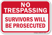 Survivors Will Be Prosecuted No Trespassing Sign