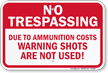 Warning Shots Are Not Used Trespassing Sign