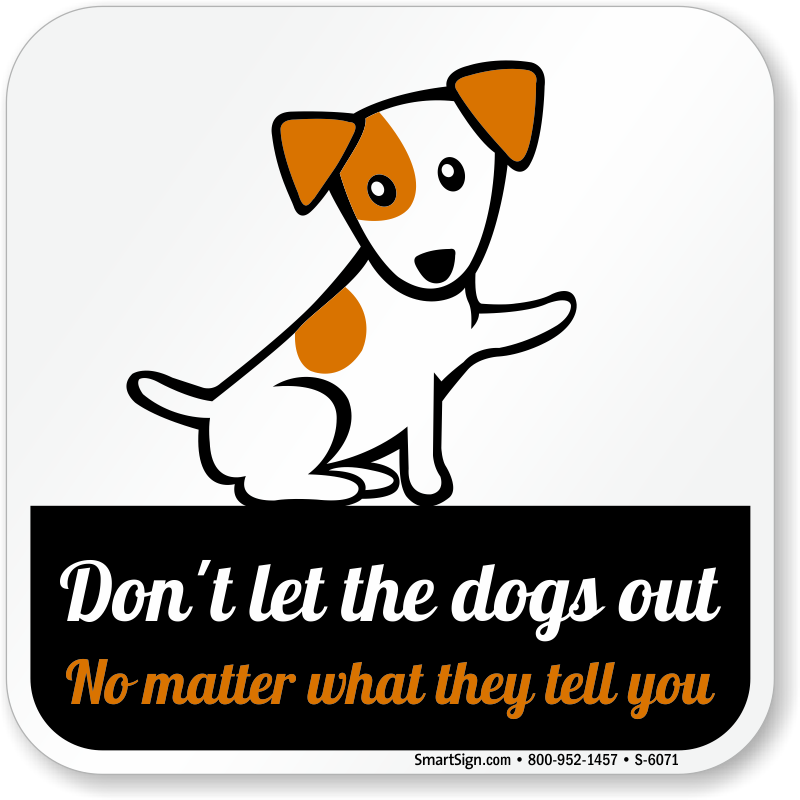 don t let the dogs out sign funny dog signs sku s 6071