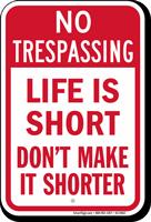 Do Not Make Life Shorter Trespassing Sign