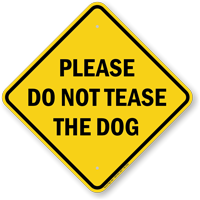 Please Do Not Tease The Dog Sign