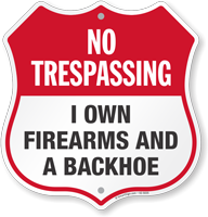 I Own Firearms And A Backhoe No Trespassing Shield Sign