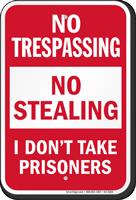 No Stealing I Dont Take Prisoners No Trespassing Sign