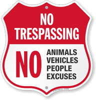 No Trespassing Animal Vehicle People Excuses Shield Sign