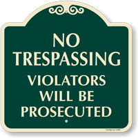 No Trespassing Violators Will Be Prosecuted SignatureSign