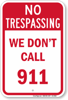 We Do Not Call 911 Trespassing Sign