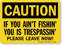 Aint Fishin Is Trespassin OSHA Caution Sign