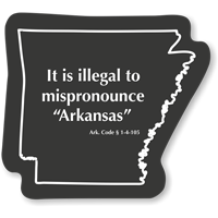 Illegal To Mispronounce Arkansas Novelty Law Sign