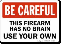 Firearm Has No Brain Be Careful Sign