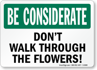 Don't Walk Through The Flowers Be Considerate Sign