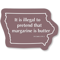 Illegal To Pretend Margarine Is Butter Iowa Novelty Sign
