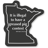 Illegal To Have A Greased Pig Contest Minnesota Novelty Sign