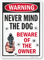 Never Mind The Dog Beware Of The Owner Sign