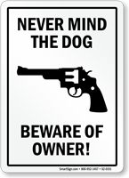 Never Mind The Dog Beware Of Owner funny Sign