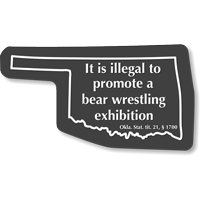 Illegal To Promote A Bear Wrestling Exhibition Oklahoma Novelty Sign