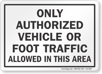 Only Authorized Vehicle Or Foot Traffic Allowed Sign