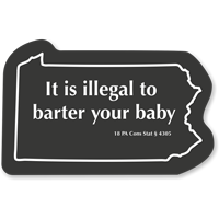 Illegal To Barter Your Baby Pennsylvania Novelty Law Sign