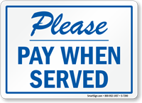 Please Pay When Served Sign