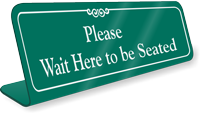 Wait Here To Be Seated Showcase Desk Sign