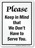 We Dont Have To Serve You Humorous Sign