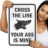 Cross The Line, Your Ass Is Mine Sign