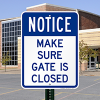 Notice - Make Sure Gate Is Closed Signs