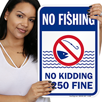 No Kidding $250 Fine No Fishing Sign