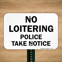 No Loitering Police Take Notice Sign