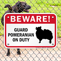 Beware! Guard Pomeranian On Duty Guard Dog Sign