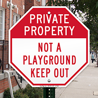 Private Property, Not A Playground Sign
