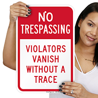 Violators Vanish Without A Trace No Trespassing Sign