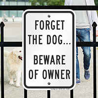 Forget The Dog... Beware of Owner Safety Sign