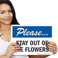 Please Stay Out Of The Flowers Gardening Sign