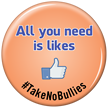 All You Need Is Likes No Bullies Button