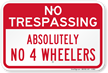 Absolutely No 4 Wheelers No Trespassing Sign