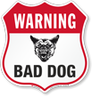 Bad Dog Warning Shield Sign