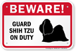 Beware! Guard Shih-Tzu On Duty Guard Dog Sign