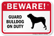 Beware! Guard Bulldog On Duty Guard Dog Sign