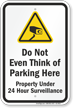Do Not Even Think Of Parking Here Security Sign