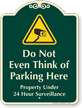 Do Not Even Think Of Parking Here Signature Sign