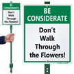 Be Considerate Don't Walk Through The Flower Sign