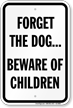 Forget The Dog Beware Of Children Sign