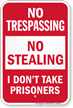 No Stealing I Dont Take Prisoners No Trespassing Sign