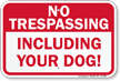 No Trespassing Including Your Dog Sign