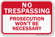 Prosecution Would Not Be Necessary Trespassing Sign
