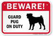 Beware! Guard Pug On Duty Guard Dog Sign
